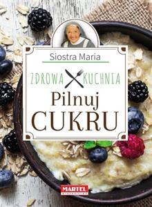 Siostra Maria Pilnuj Cukru Zdrowa Kuchnia