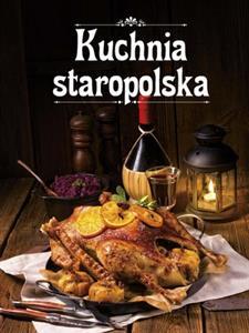 Kuchnia Staropolska Opracowanie Zbiorowe Polska Ksiegarnia W Uk