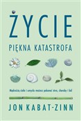 Życie, pię... - Jon Kabat-Zinn -  books in polish