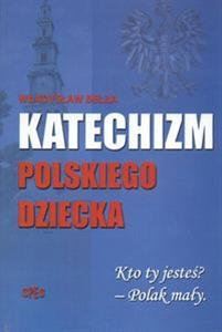 Katechizm Polskiego Dziecka Kto Ty Jesteś Polak Mały